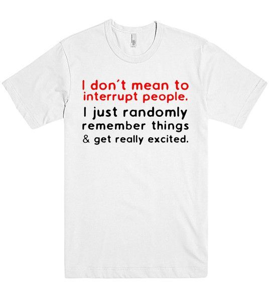 i dont mean to interrupt people tshirt