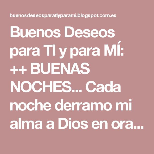 Buenos Deseos para TI y para MÍ: ++ BUENAS NOCHES... Cada