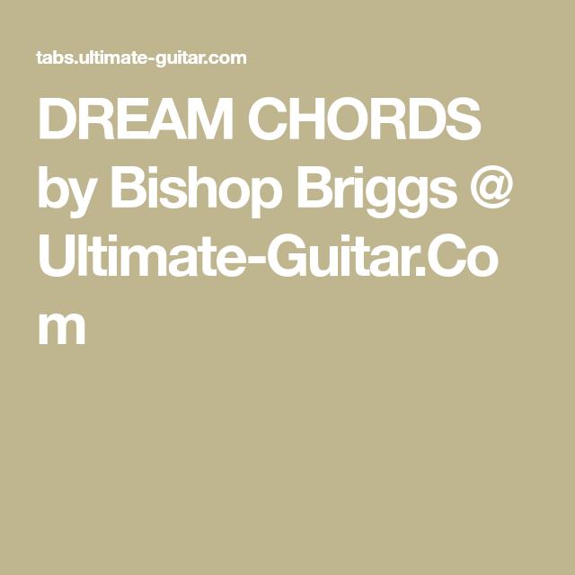 Dream Chords By Bishop Briggs Ultimate Guitar Guitar Music