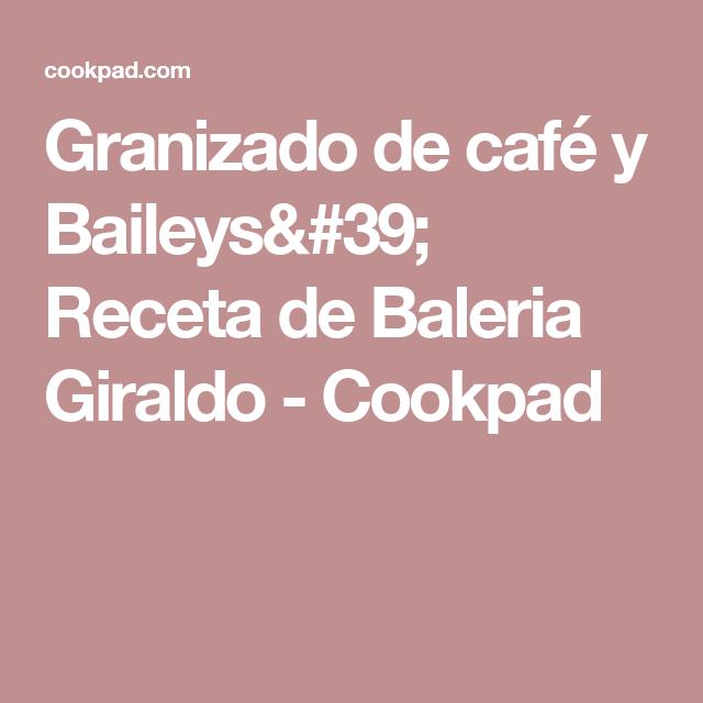 Granizado de café y Baileys' Receta de Baleria Giraldo - Cookpad