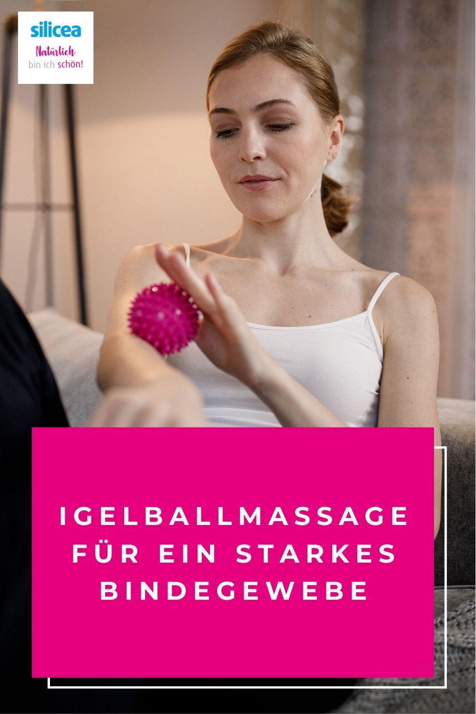 Selbstmassage für zu Hause: So strafft ihr euer Bindegewebe mit dem Igelball | Schön von innen mit Silicium
