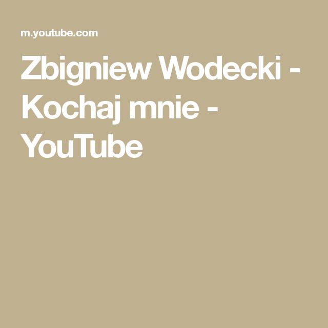 Zbigniew Wodecki Kochaj Mnie Youtube Music Songs Songs Youtube