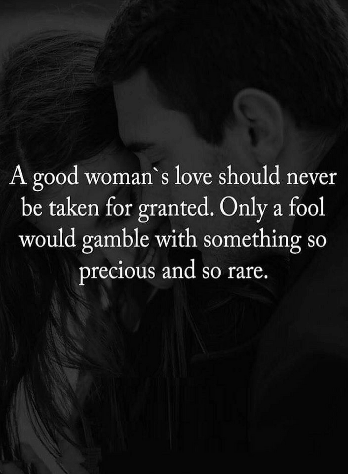 Quotes If your loved by a good woman never lose her trust, because