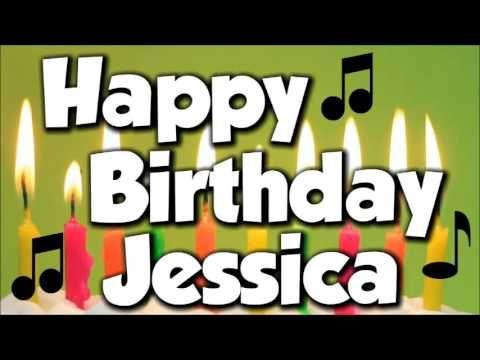 Happy Birthday Jessica A Happy Birthday Song Happy 25th Birthday Happy 28th Birthday Happy 10th Birthday