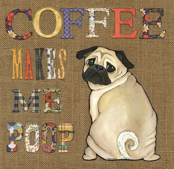 Coffee Makes Me Poop Pug Dog Art Print Fawn Pug Print Available
