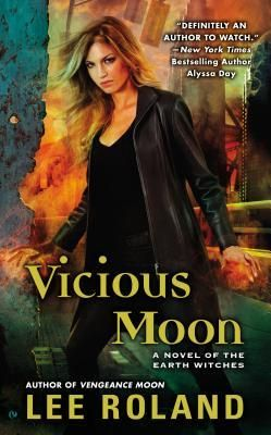 Vicious Moon (Earth Witches #3)  by Lee Roland    Expected publication: July 2nd 2013 by Signet   #paranormal