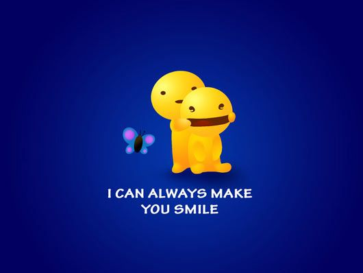 I can always make you smile....:)