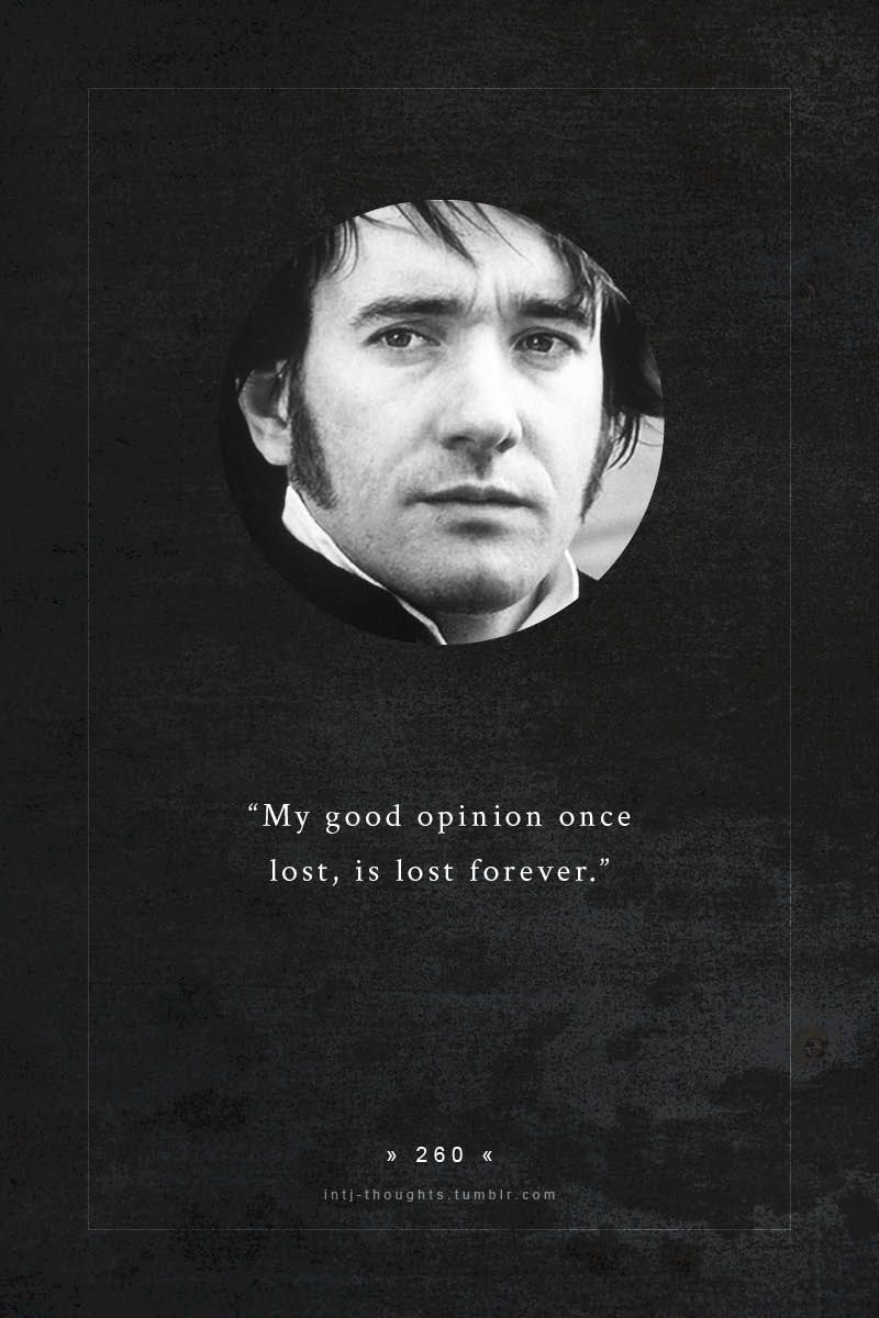 Pride And Prejudice My Good Opinion Once Lost Is Lost Forever This Istj Intj Intj Personality Pride And Prejudice