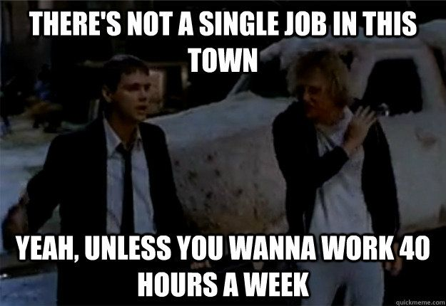 Image result for dumb and dumber work 40 hours a week gif