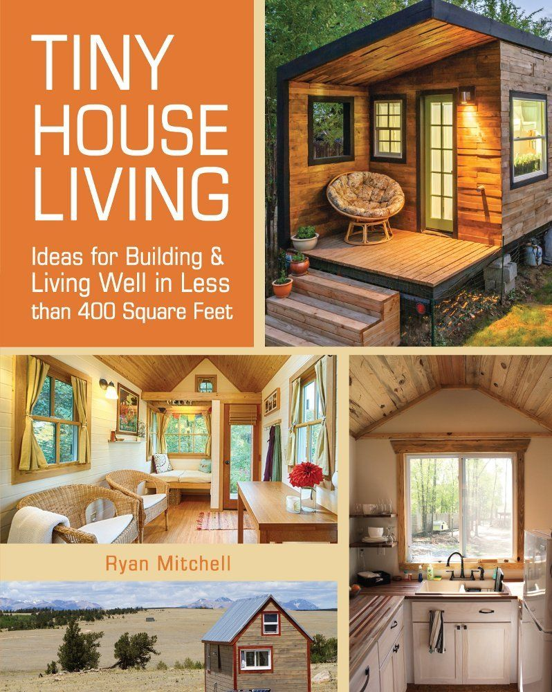 The Best Tiny House Living Ideas For Building And Living Well In Less Than 400 Square Feet