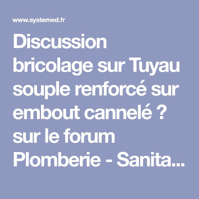 Discussion Bricolage Sur Tuyau Souple Renforcé Sur Embout