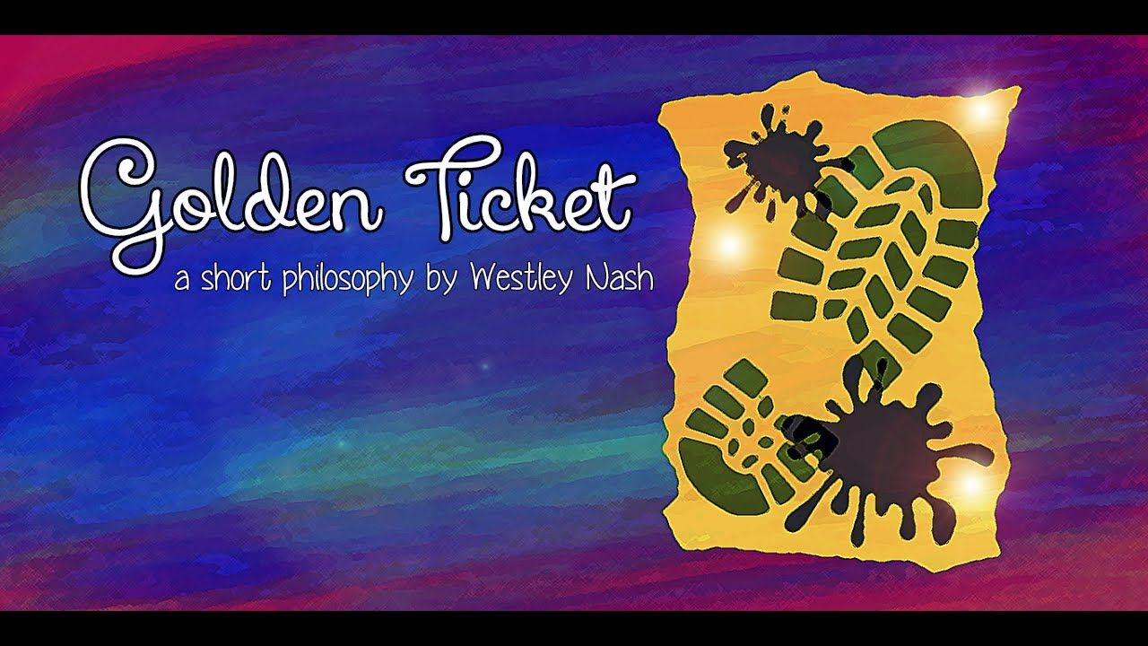Golden Ticket (a short philosophy about the dangers of
