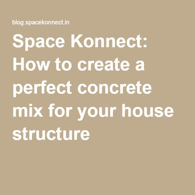 Space Konnect: How to create a perfect concrete mix for your house structure