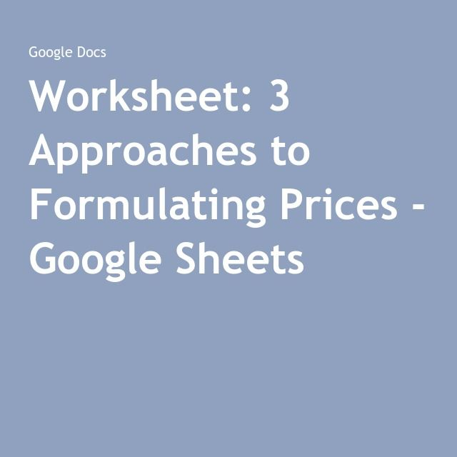 Worksheet: 3 Approaches to Formulating Prices - Google Sheets