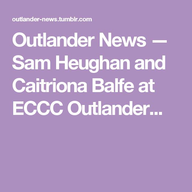 Outlander News — Sam Heughan and Caitriona Balfe at ECCC Outlander...