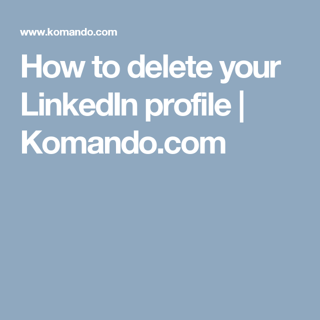 How To Delete Your LinkedIn Profile