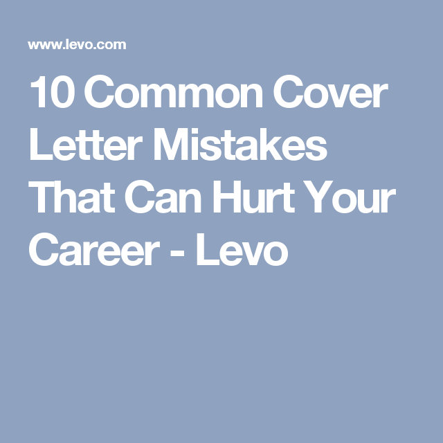 Common Cover Letter Mistakes That Can Hurt Your Career