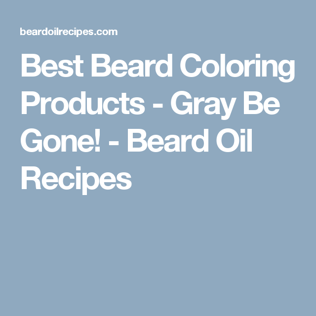 Best Beard Coloring Products - Gray Be Gone! - Beard Oil Recipes ...