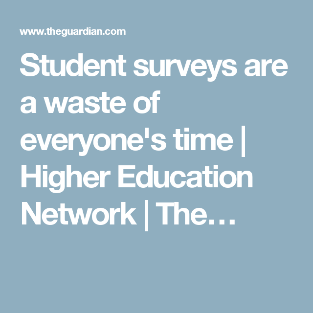Student surveys are a waste of everyone's time | Higher Education Network | The…