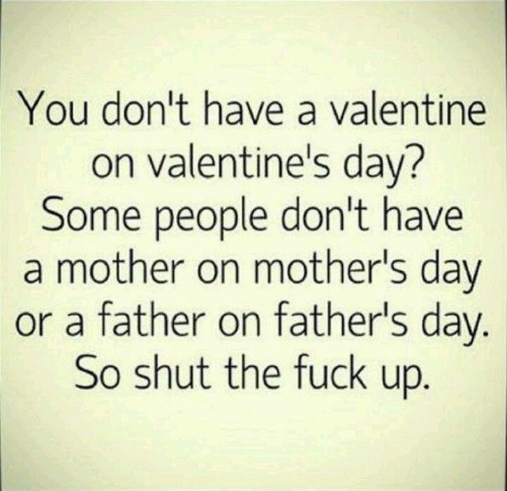 Single On Valentines Day Quotes Amazing Reality.and I Was About To Feel Sorry For Myself Bein Single