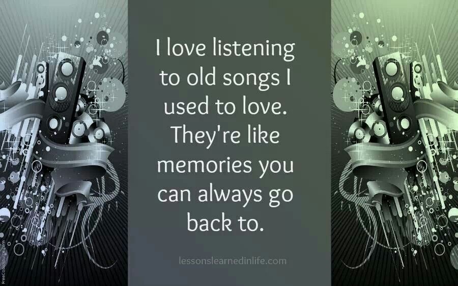 I love listening to old songs I used to love .... ( some I still love ) # lessonslearnedinlife.com