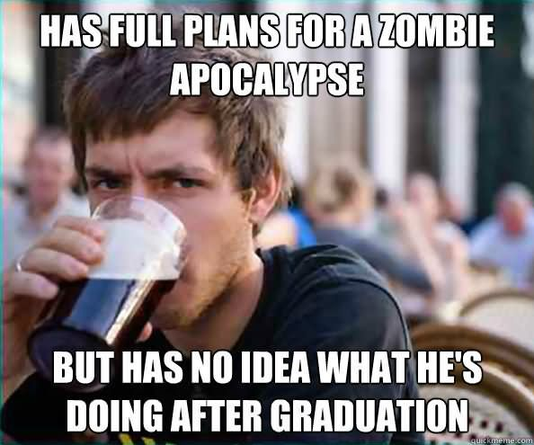 Funny Zombie Memes : Has full plans for a zombie apocalypse funny meme picture zombie
