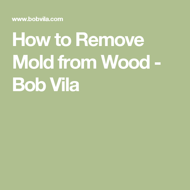 How To Remove Mold From Wood Home Ideas Mold Remover