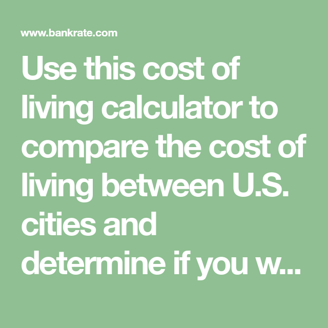 Use This Cost Of Living Calculator To Compare The Cost Of Living Between U S Cities And Determine If You Will Be Ab With Images Cost Of Living Moving Costs Cost