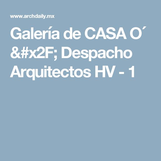 Galería de CASA O´ / Despacho Arquitectos HV - 1