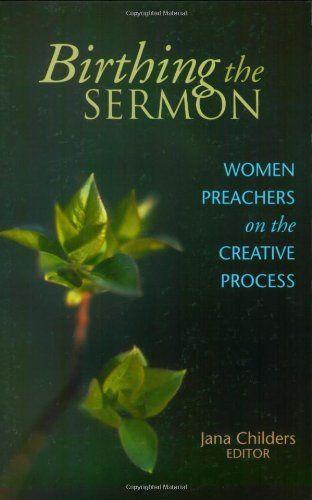 Birthing the Sermon: Women Preachers on the Creative Process - $22.75