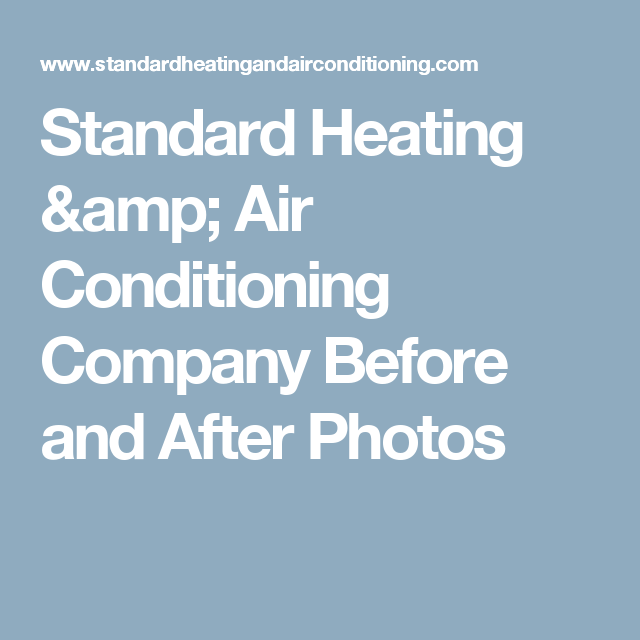 Standard Heating Air Conditioning Company Before And After