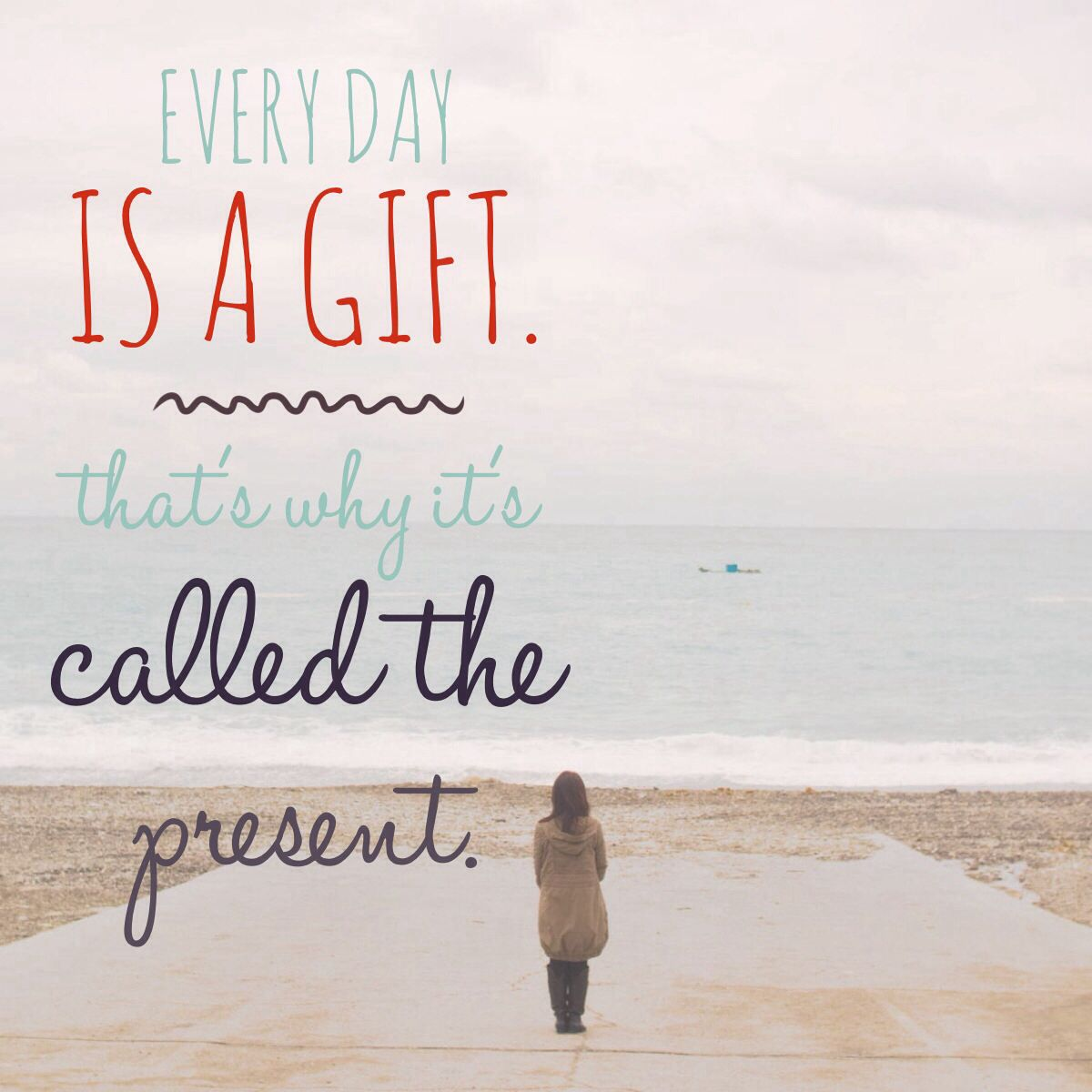 Every Day Is A Gift Thats Why Its Called The Present Quotes