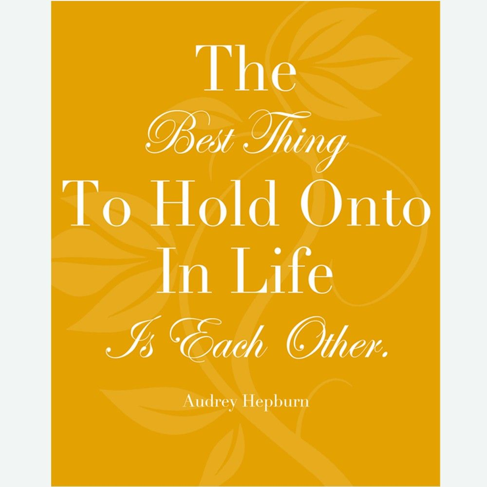 The Best Thing To Hold Onto in Life is Each Other - 8 x 10 Audrey ...