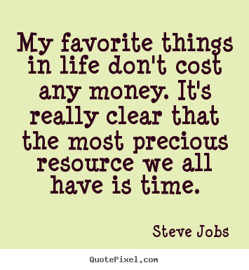 Favorite Quotes About Life Magnificent Steve Jobs Poster Quotes  My Favorite Things In Life Don't Cost