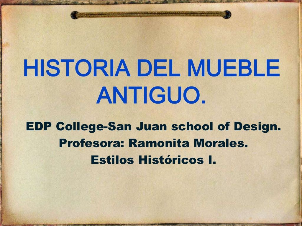 HISTORIA DEL MUEBLE ANTIGUO.EDP College-San Juan school of Design ...