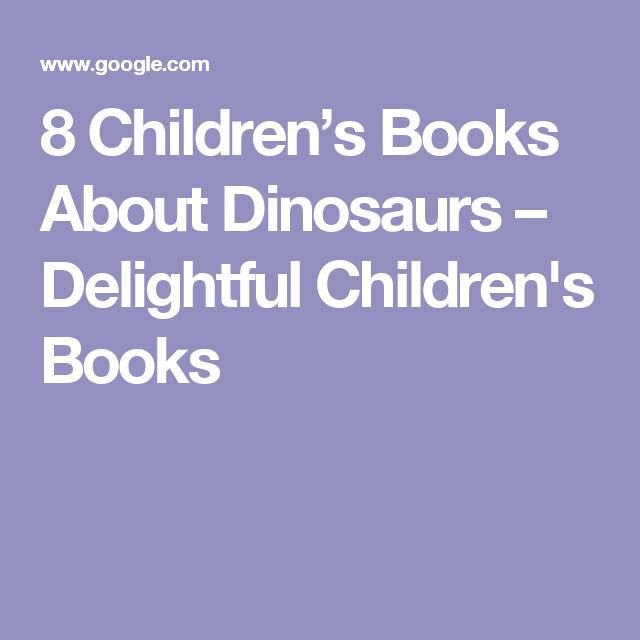 8 Children's Books About Dinosaurs – Delightful Children's Books
