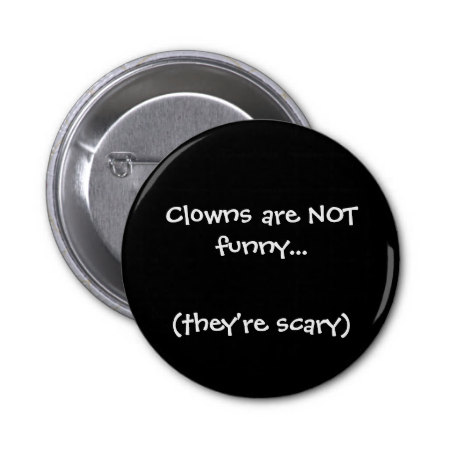 Clowns are NOT funny..., (they're scary) Pins