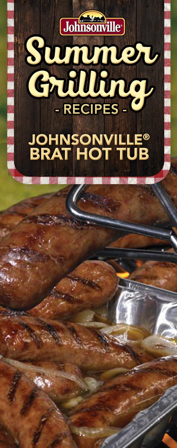 Johnsonville® Brat Hot Tub   Summer grilling recipes ...