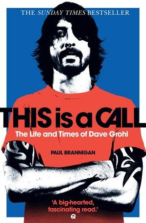 This Is A Call The Life And Times Of Dave Grohl By Paul Brannigan Paperback Harpercollins Dave Grohl Foo Fighters Dave