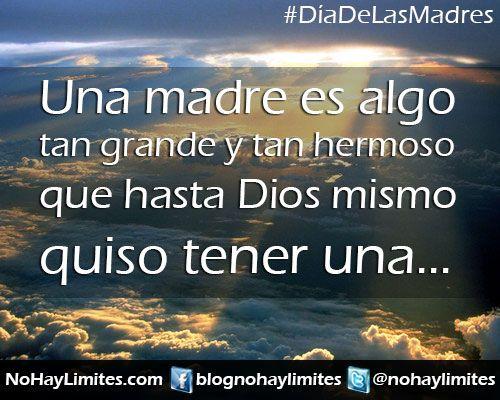 Frases De Amor Incondicional 3 A: Una Madre Es Algo Tan Grande Y Tan Hermoso Que Hasta Dios
