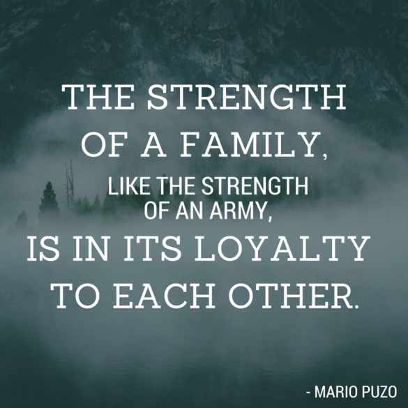 Loyalty Quotes The Strength Of A Family Like The Strength Of An Army Is In Its