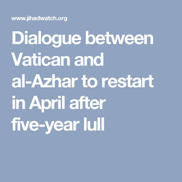 Dialogue between Vatican and al-Azhar to restart in April after five-year lull