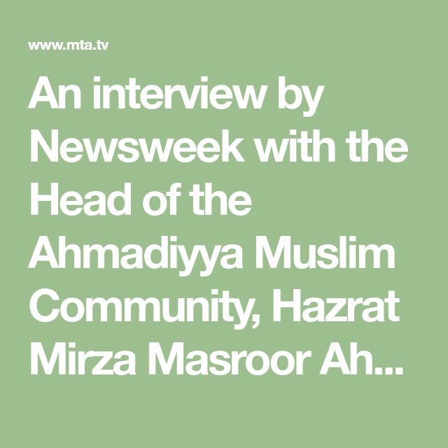 An interview by Newsweek with the Head of the Ahmadiyya