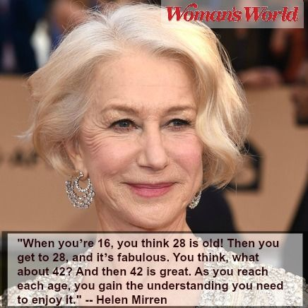 The 11 Most Inspiring Things Ever Said About Aging Gracefully Helen Mirren Quotes Aging Gracefully Aging