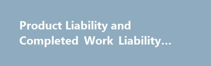 Product Liability And Completed Work Liability Daily Comercial