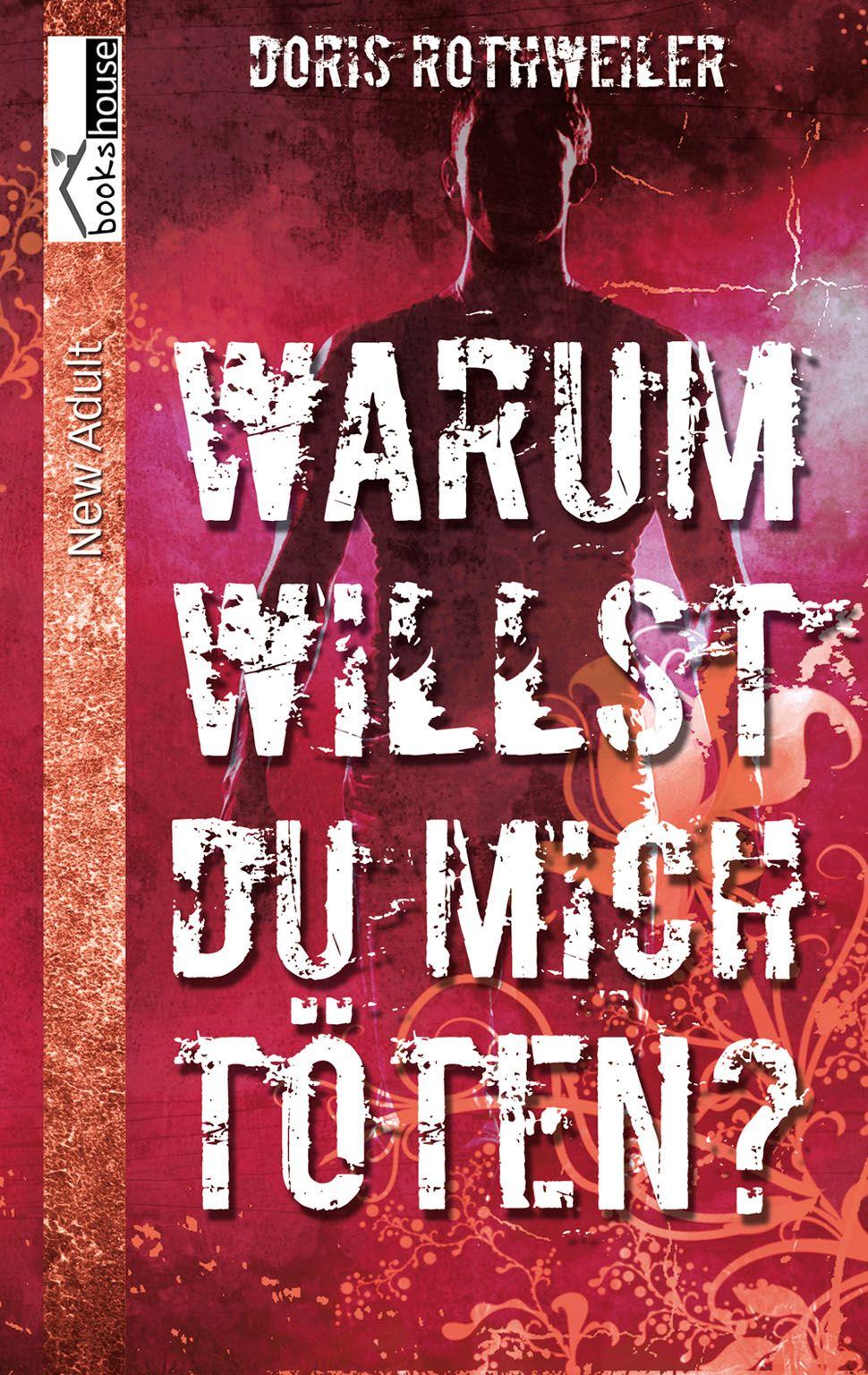 """""""Warum willst du mich töten?"""" von Doris Rothweiler ab September 2013 im bookshouse Verlag."""