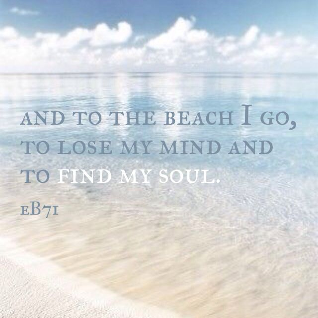 And To The Beach I Go To Lose My Mind And To Find My Soul Eb71