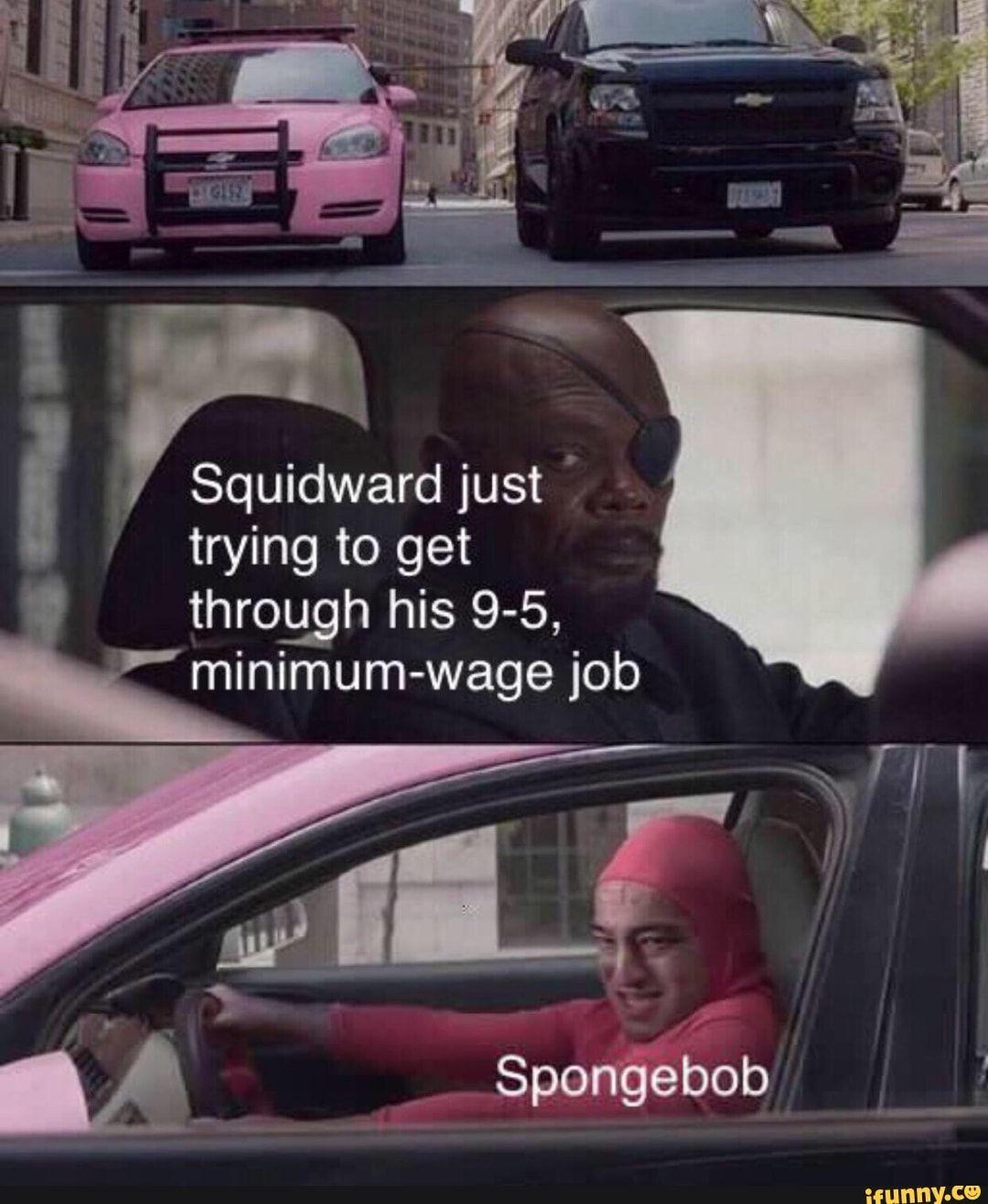 Squidward Just Trying To Get Throagh His 9 5 Minimum Wage Job Ifunny Funny Spongebob Memes Minimum Wage Job Memes