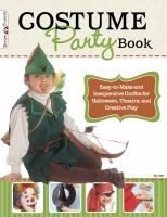 The costume party book : easy-to-make and inexpensive outfits for Halloween, theater, and creative play.