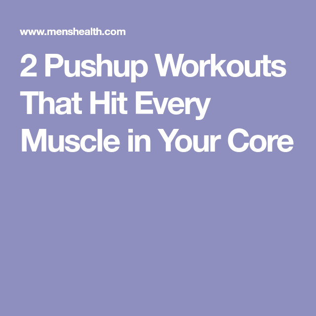 2 Pushup Workouts That Hit Every Muscle in Your Core | Push
